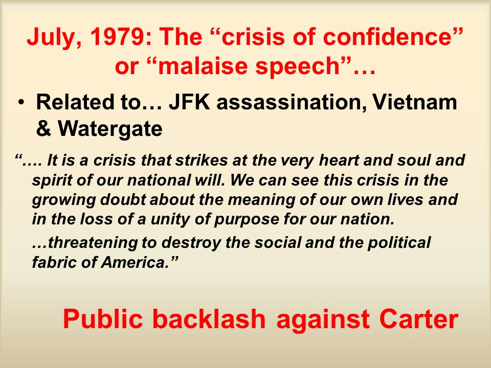 July, 1979: The crisis of confidence or malaise speech … Related to… JFK assassination, Vietnam & Watergate ….