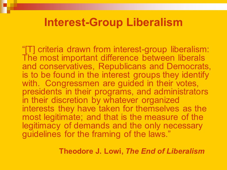 "Interest-Group Liberalism ""[T] criteria drawn from interest-group liberalism: The most important difference between liberals and conservatives, Republ"