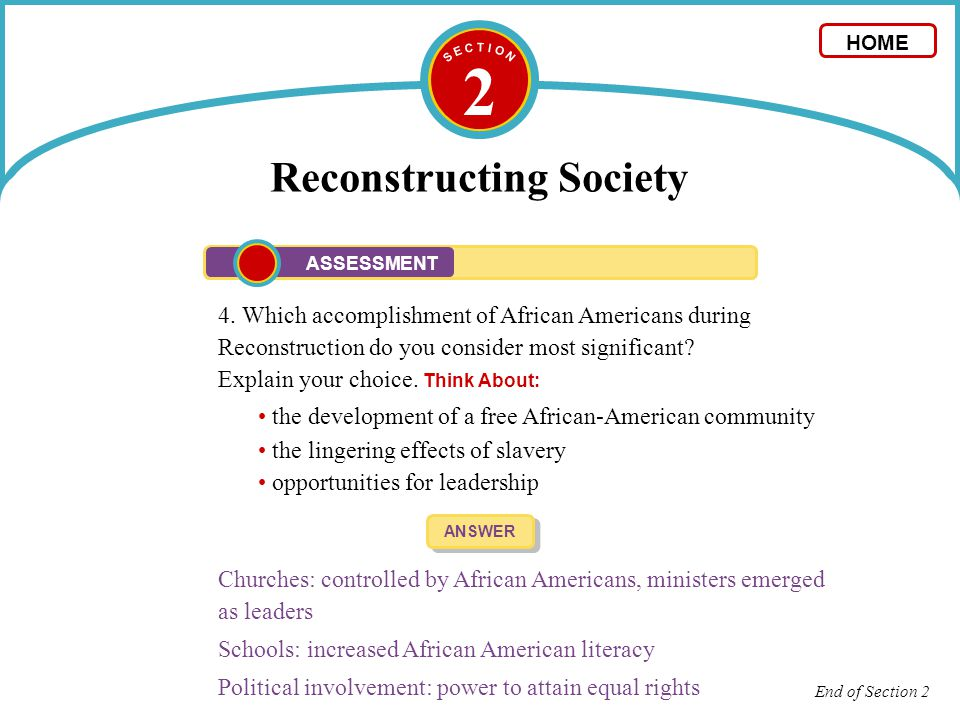2 Reconstructing Society 4. Which accomplishment of African Americans during Reconstruction do you consider most significant? Explain your choice. Thi