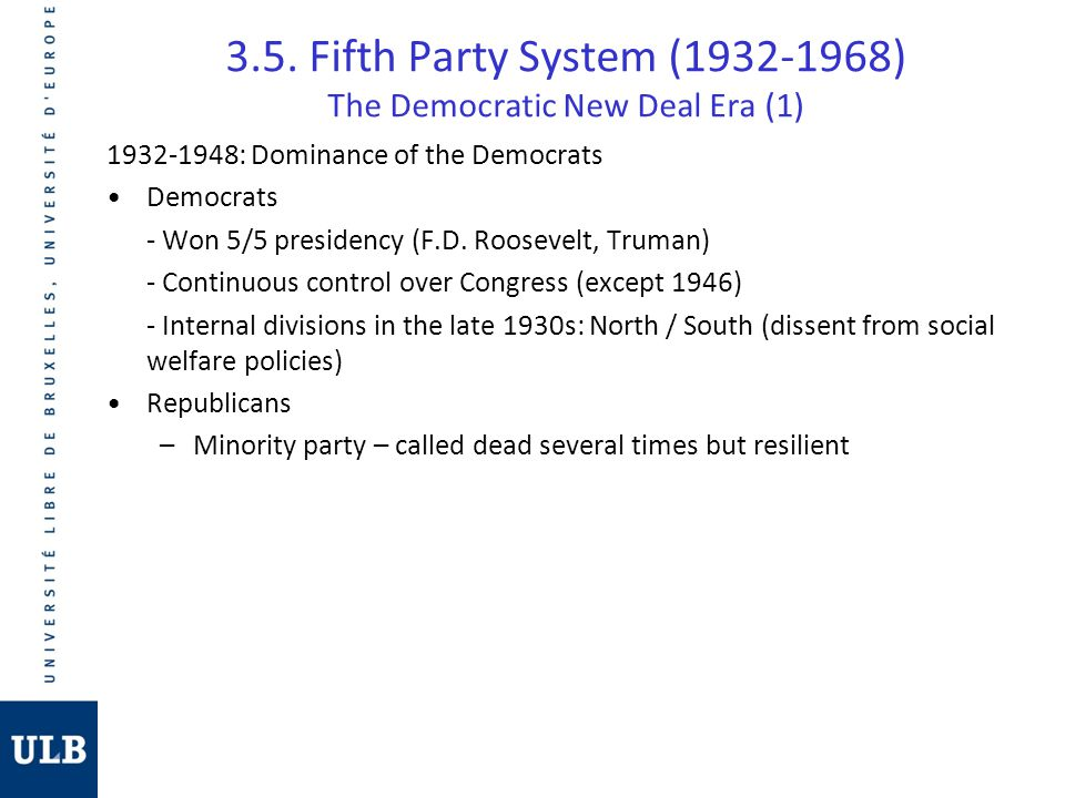 3.5. Fifth Party System (1932-1968) The Democratic New Deal Era (1) 1932-1948: Dominance of the Democrats Democrats - Won 5/5 presidency (F.D. Rooseve