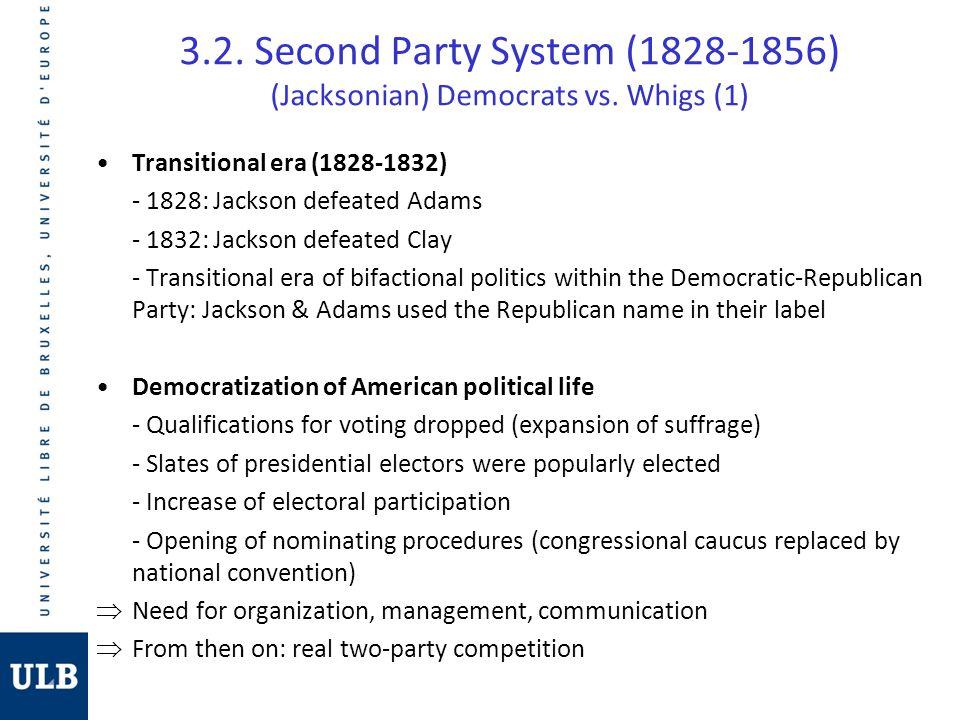 3.2. Second Party System (1828-1856) (Jacksonian) Democrats vs. Whigs (1) Transitional era (1828-1832) - 1828: Jackson defeated Adams - 1832: Jackson