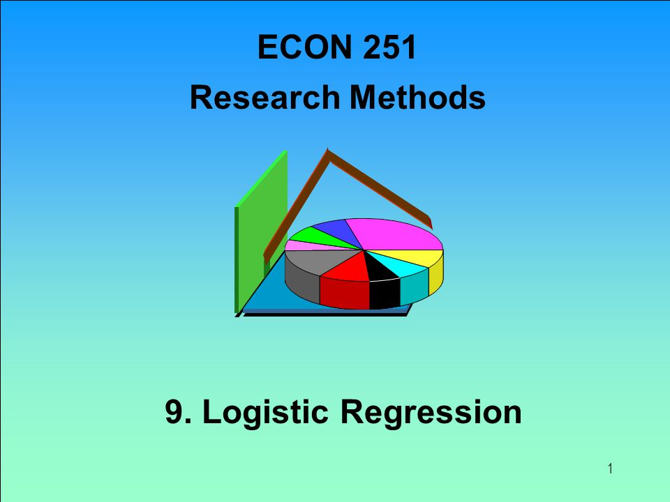 1 9. Logistic Regression ECON 251 Research Methods