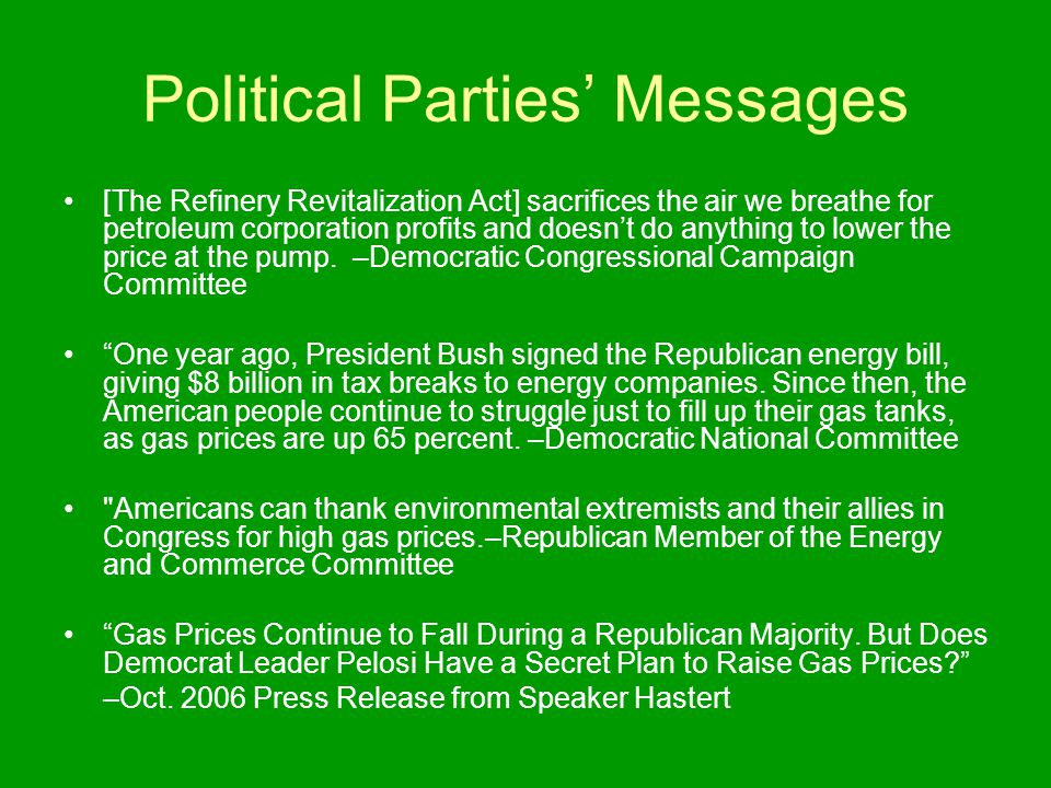 Political Parties' Messages [The Refinery Revitalization Act] sacrifices the air we breathe for petroleum corporation profits and doesn't do anything to lower the price at the pump.