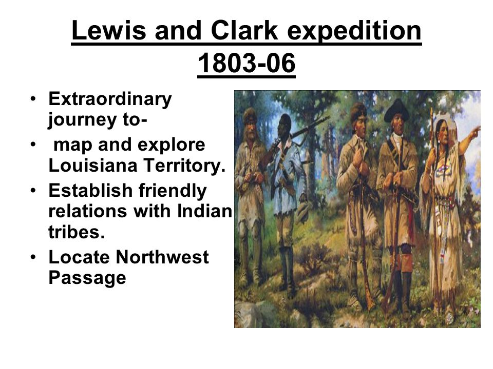 Lewis and Clark expedition Extraordinary journey to- map and explore Louisiana Territory.