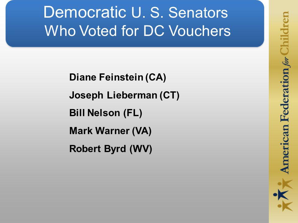 Diane Feinstein (CA) Joseph Lieberman (CT) Bill Nelson (FL) Mark Warner (VA) Robert Byrd (WV) Democratic U.