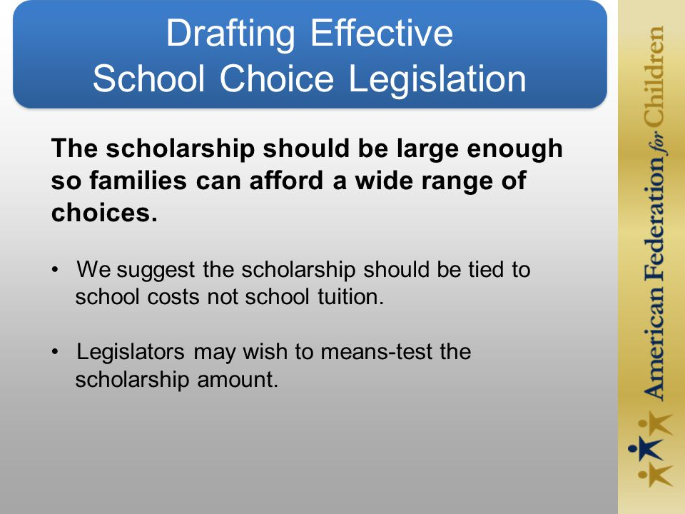 The scholarship should be large enough so families can afford a wide range of choices.