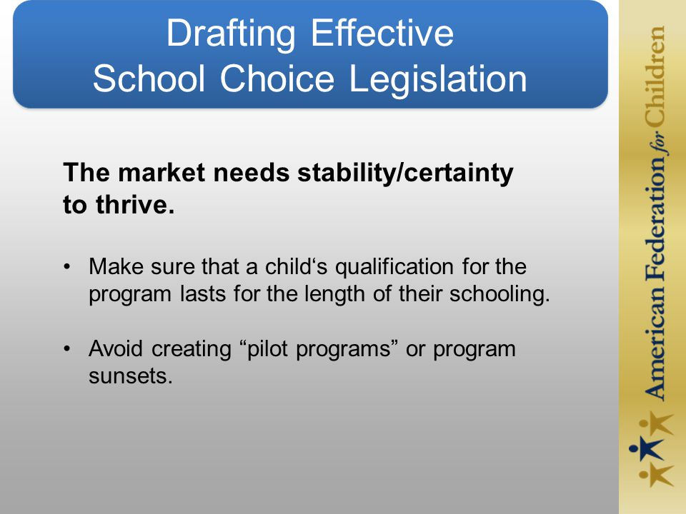 Drafting Effective School Choice Legislation The market needs stability/certainty to thrive.
