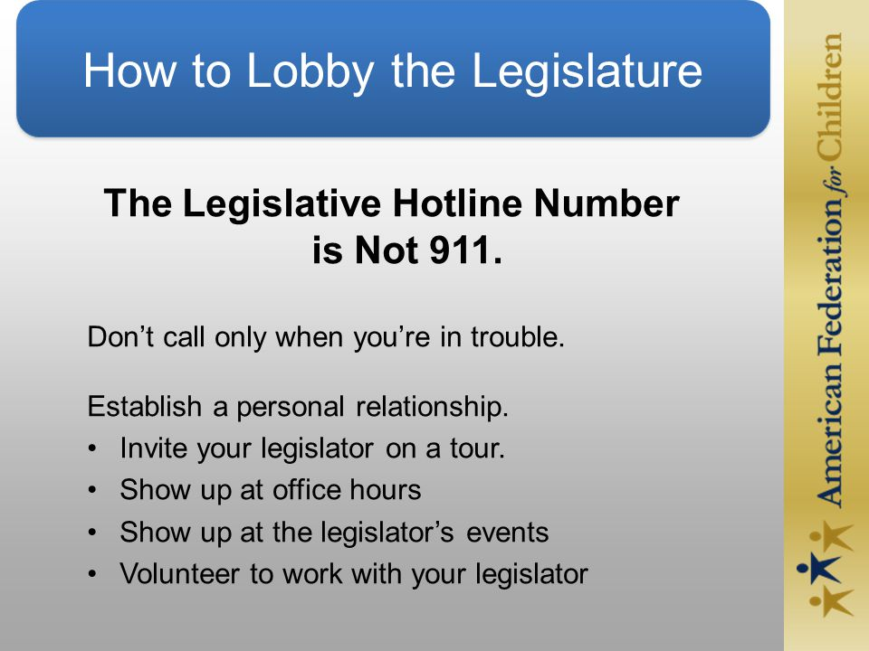 How to Lobby the Legislature The Legislative Hotline Number is Not 911.