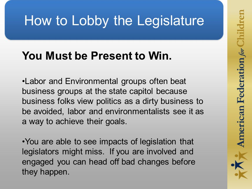 How to Lobby the Legislature You Must be Present to Win.
