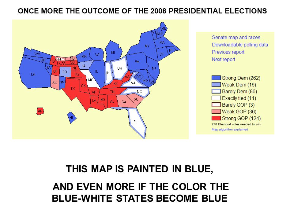 THIS MAP IS PAINTED IN BLUE, AND EVEN MORE IF THE COLOR THE BLUE-WHITE STATES BECOME BLUE ONCE MORE THE OUTCOME OF THE 2008 PRESIDENTIAL ELECTIONS