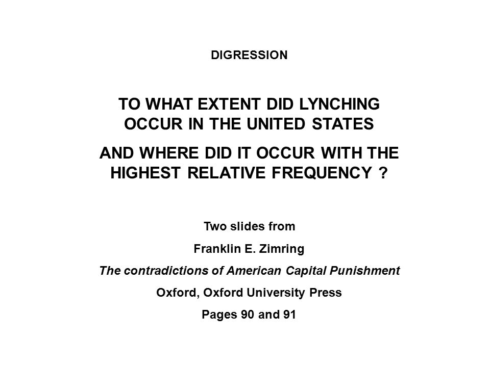 DIGRESSION TO WHAT EXTENT DID LYNCHING OCCUR IN THE UNITED STATES AND WHERE DID IT OCCUR WITH THE HIGHEST RELATIVE FREQUENCY .