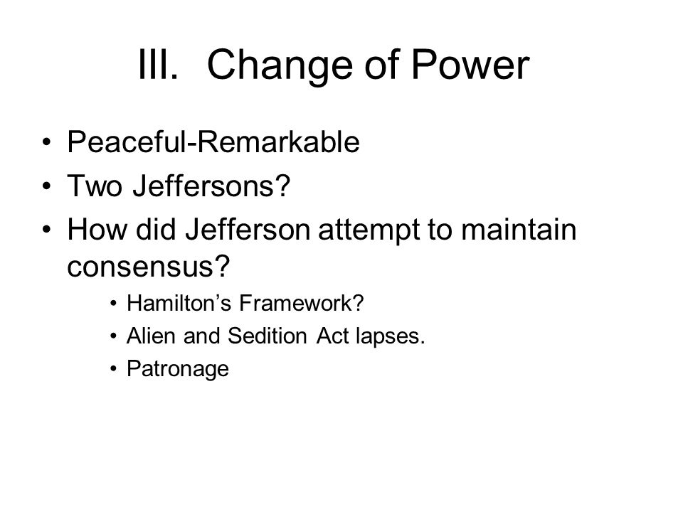 III. Change of Power Peaceful-Remarkable Two Jeffersons.