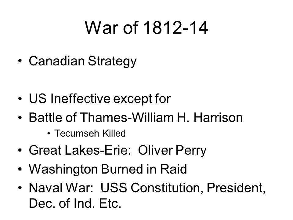 War of 1812-14 Canadian Strategy US Ineffective except for Battle of Thames-William H.