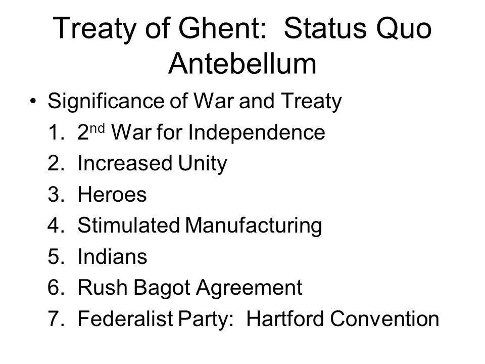Treaty of Ghent: Status Quo Antebellum Significance of War and Treaty 1.