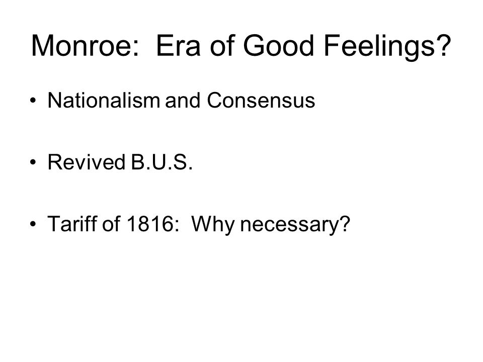 Monroe: Era of Good Feelings. Nationalism and Consensus Revived B.U.S.