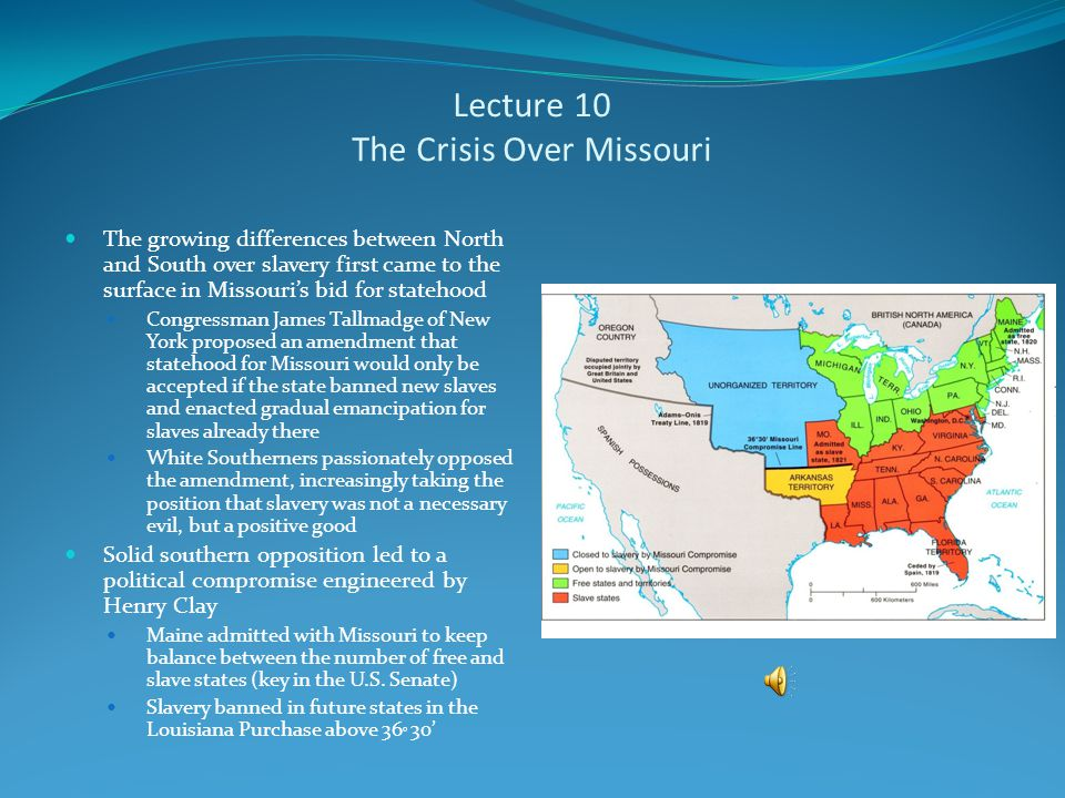 Lecture 10 Growing Sectional Divisions The North and the South grew apart in the decades following the American Revolution, largely due to slavery Even white Southerners acknowledged that slavery seemed to encourage ignorance and poverty even among the white population Planters refused to invest in public education, which meant that about 1/3 of the white population in the South could not read or write (as opposed to the North where literacy was near universal) While a few Southerners dabbled in the idea of emancipation early in the 19 th century, the increasing profitability of slave-based plantation agriculture eventually silenced such sentiments While legal American participation in the Atlantic slave trade ended in 1808, the cotton boom in the Lower South made slaves more profitable and led planters to recommit themselves to the institution which made them rich The invention of the cotton gin led to an explosion in cotton cultivation and the revitalization of slavery in the American South
