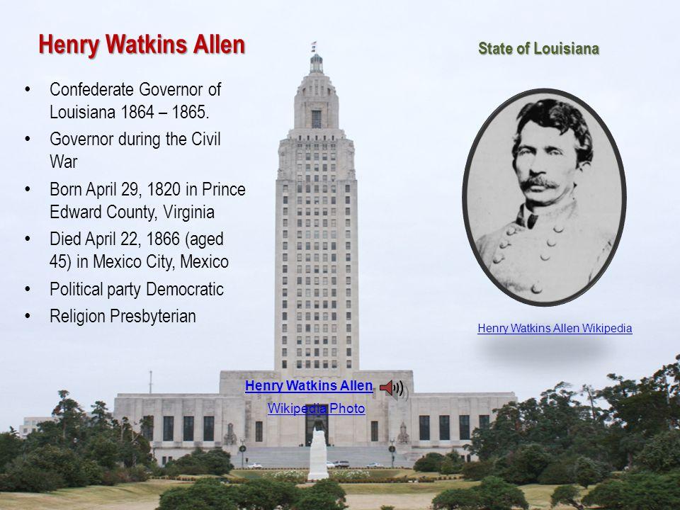 Henry Watkins Allen Confederate Governor of Louisiana 1864 – 1865.