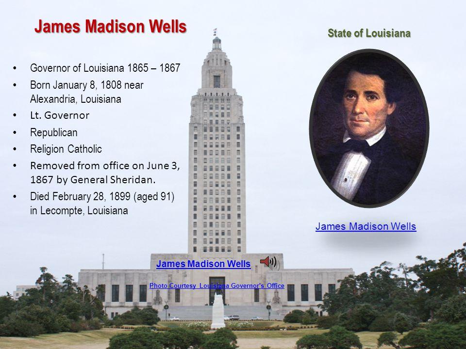 James Madison Wells Governor of Louisiana 1865 – 1867 Born January 8, 1808 near Alexandria, Louisiana Lt.