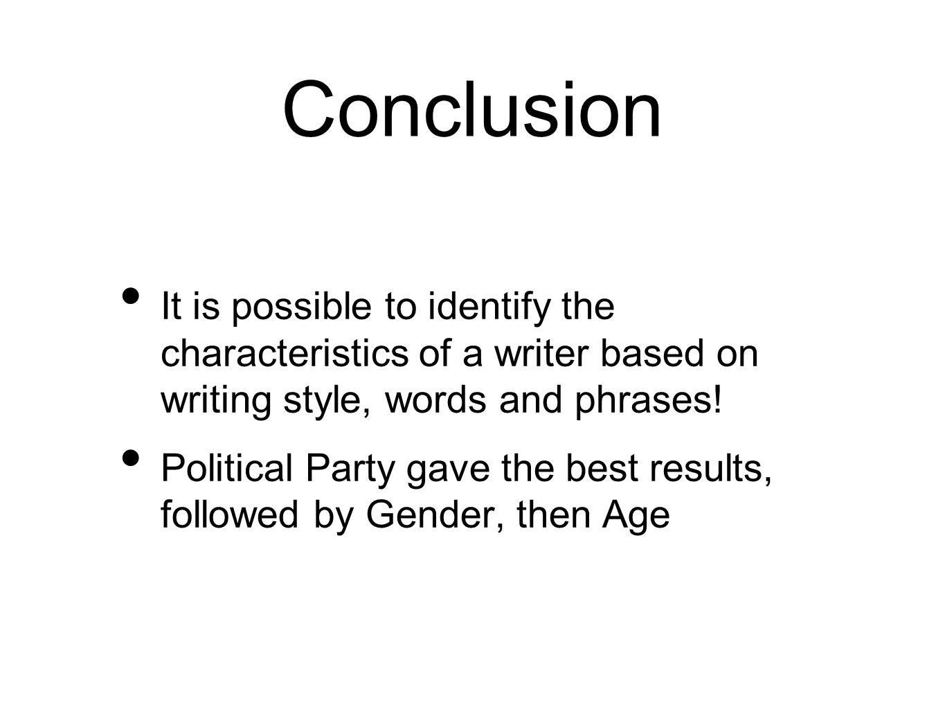 Conclusion It is possible to identify the characteristics of a writer based on writing style, words and phrases! Political Party gave the best results