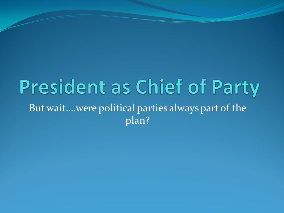 But wait….were political parties always part of the plan?