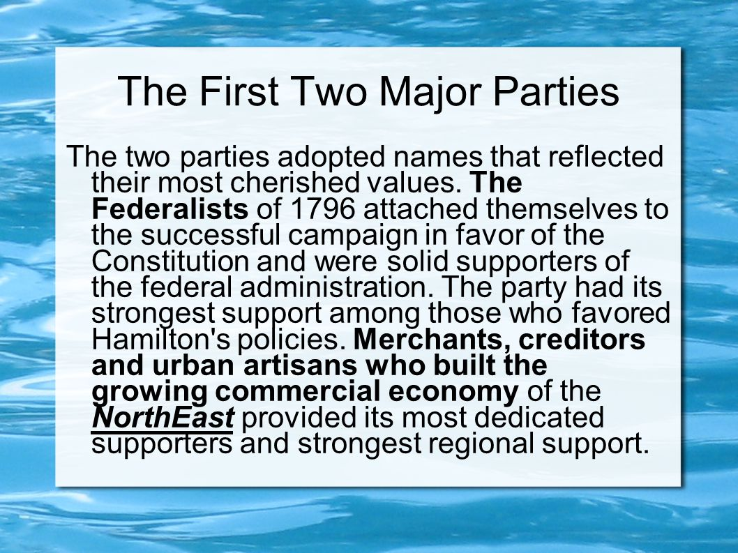 The First Two Major Parties The two parties adopted names that reflected their most cherished values.