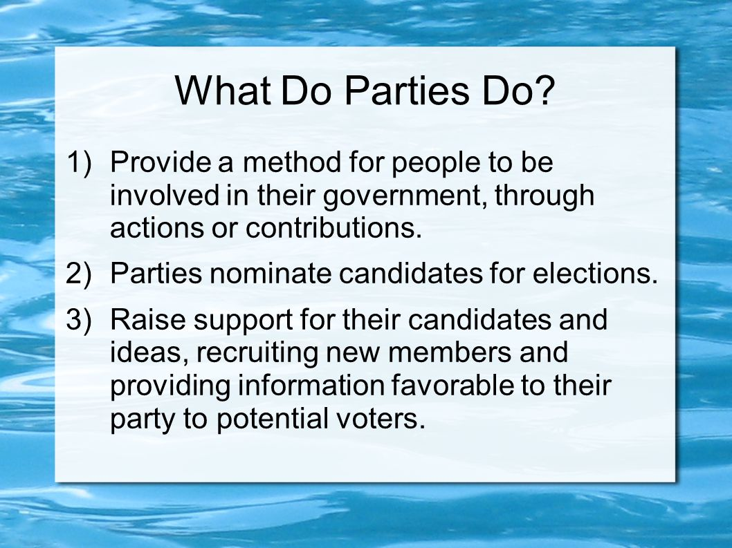 Other Things Parties May Do 1)Inform potential voters on the problems or issues with the opposing party and its candidates.