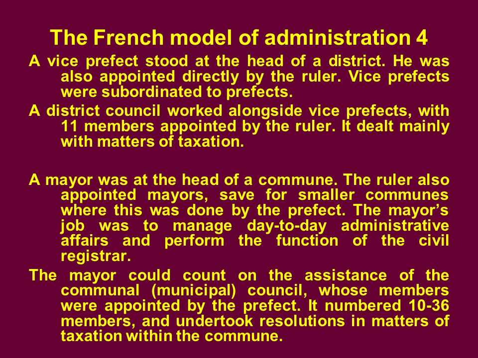 The French model of administration 4 A vice prefect stood at the head of a district.
