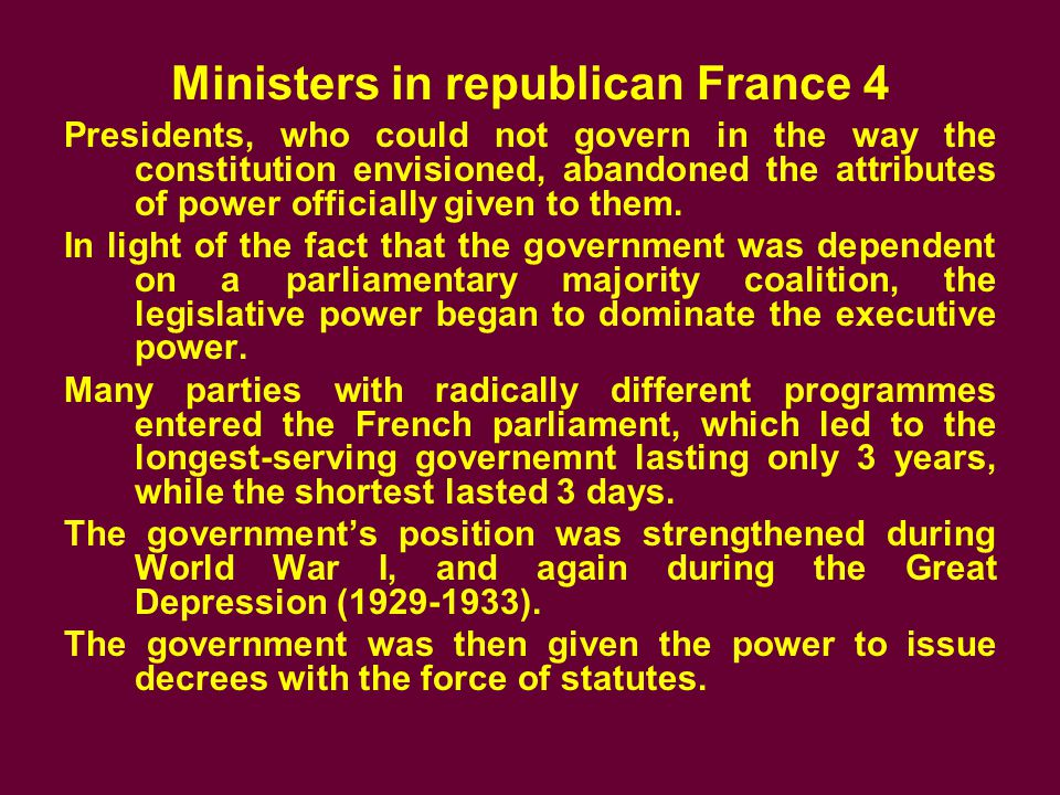 Ministers in republican France 4 Presidents, who could not govern in the way the constitution envisioned, abandoned the attributes of power officially given to them.