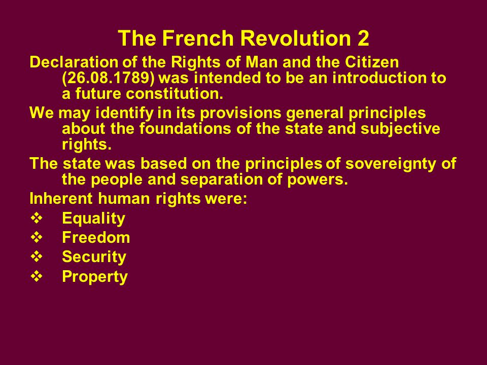 The French Revolution 3 The Jacobin constitution of 1793 was intended to be preceded by a new declaration of the rights of man and the citizen, but the constitution never entered into force.