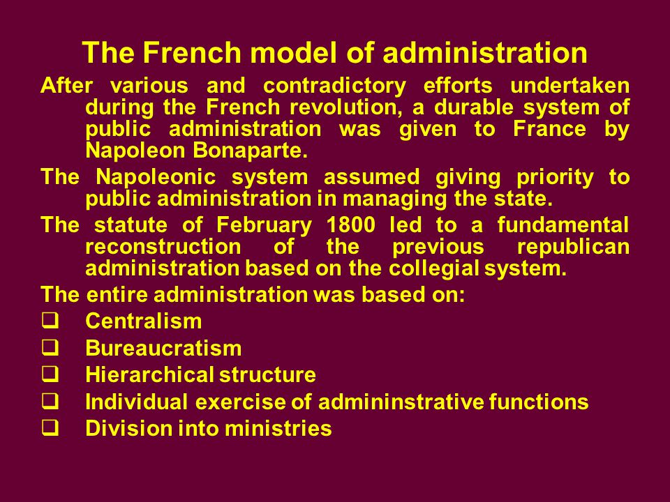 The French model of administration 2 The Napoleonic reforms divided France into: o Departments o Districts o Communes The cantons remained from the previous republican system, but only as court and tax circuits.