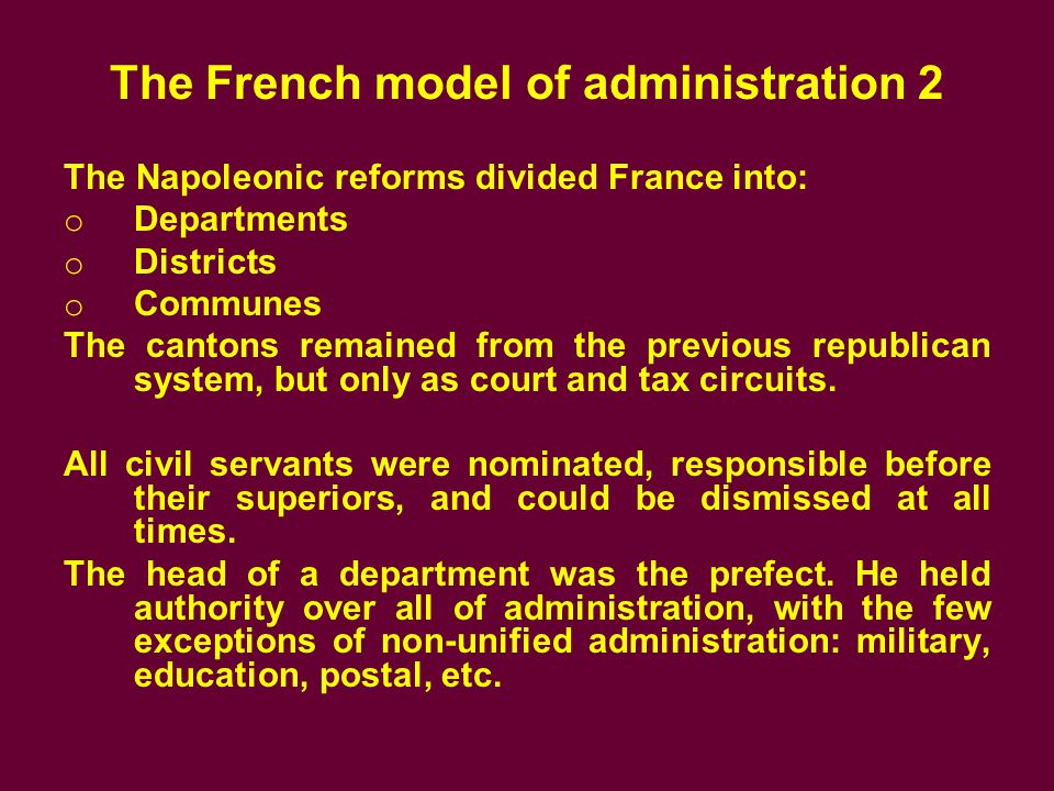 The French model of administration 3 The prefect was nominated directly by the ruler.