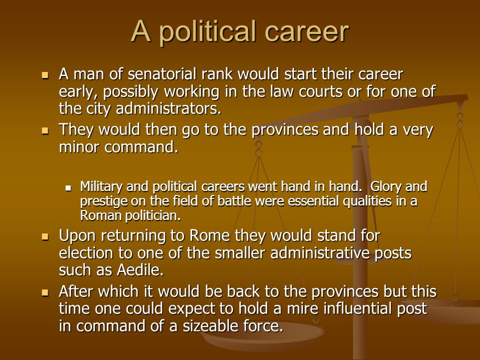A political career A man of senatorial rank would start their career early, possibly working in the law courts or for one of the city administrators.