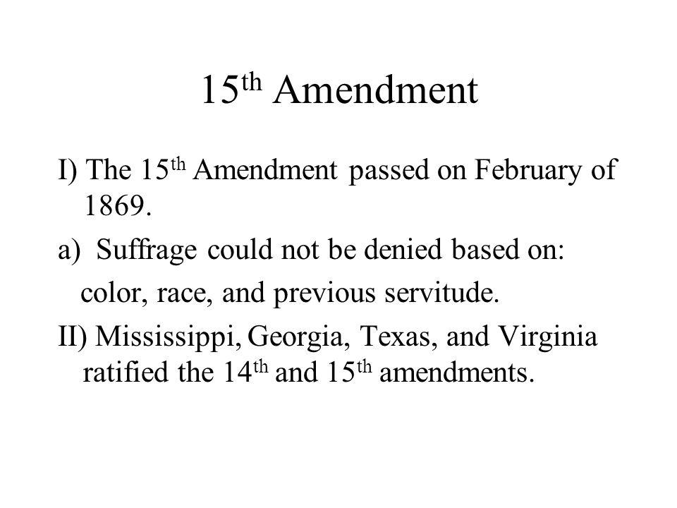15 th Amendment I) The 15 th Amendment passed on February of 1869.