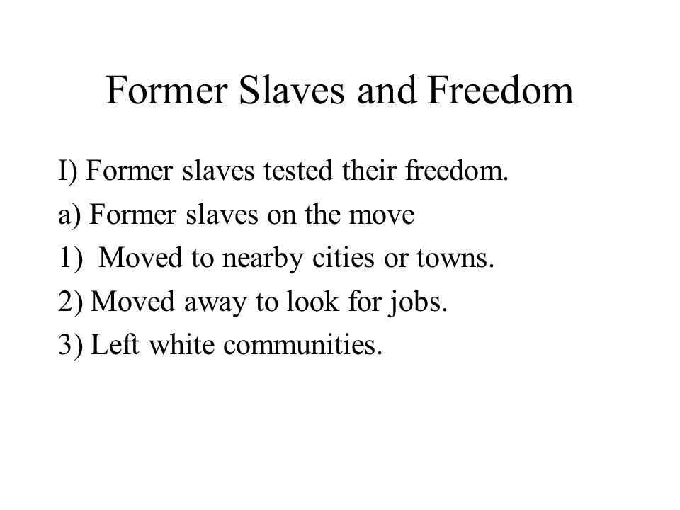 Former Slaves and Freedom I) Former slaves tested their freedom.