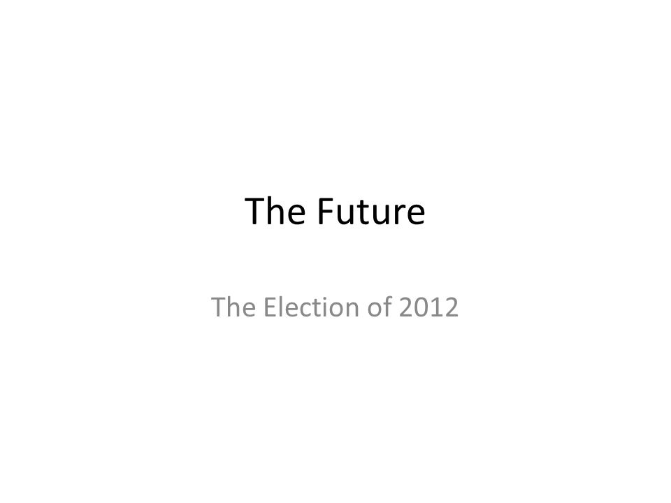 The Future The Election of 2012