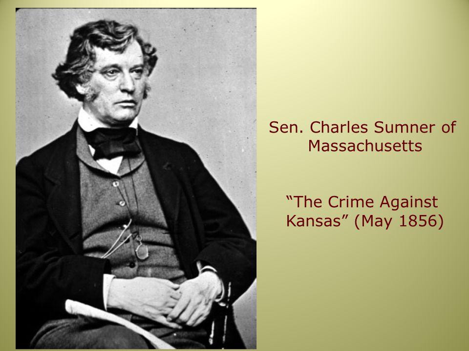 Sen. Charles Sumner of Massachusetts The Crime Against Kansas (May 1856)