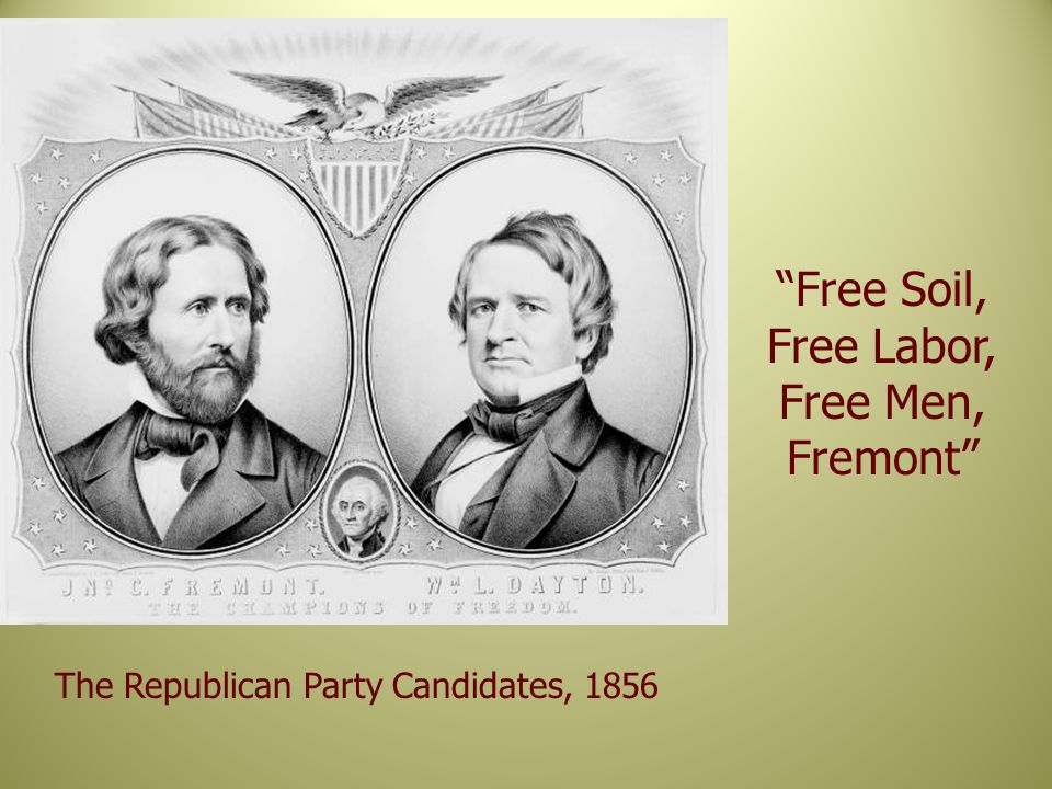 The Republican Party Candidates, 1856 Free Soil, Free Labor, Free Men, Fremont