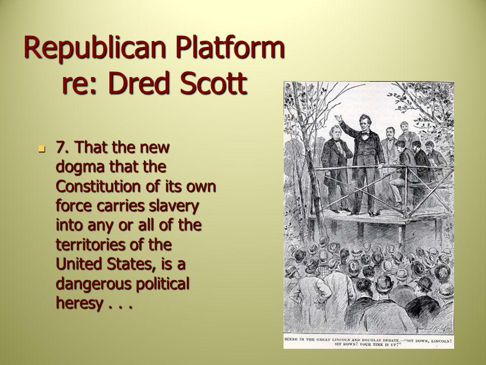 Republican Platform re: Dred Scott 7.