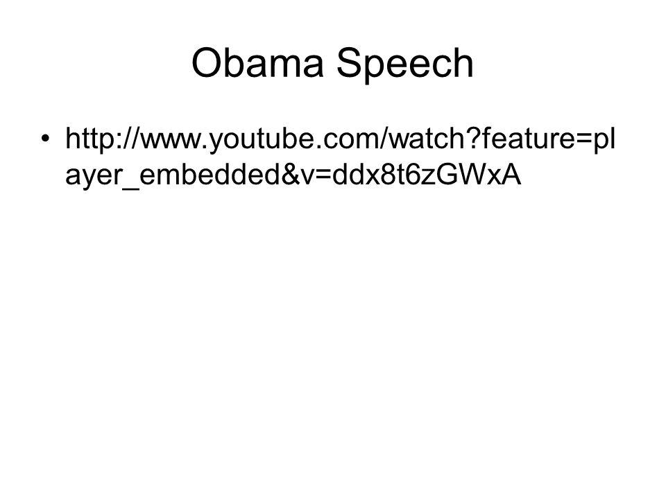 Obama Speech http://www.youtube.com/watch feature=pl ayer_embedded&v=ddx8t6zGWxA