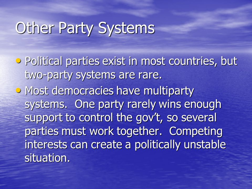 Other Party Systems Political parties exist in most countries, but two-party systems are rare. Political parties exist in most countries, but two-part
