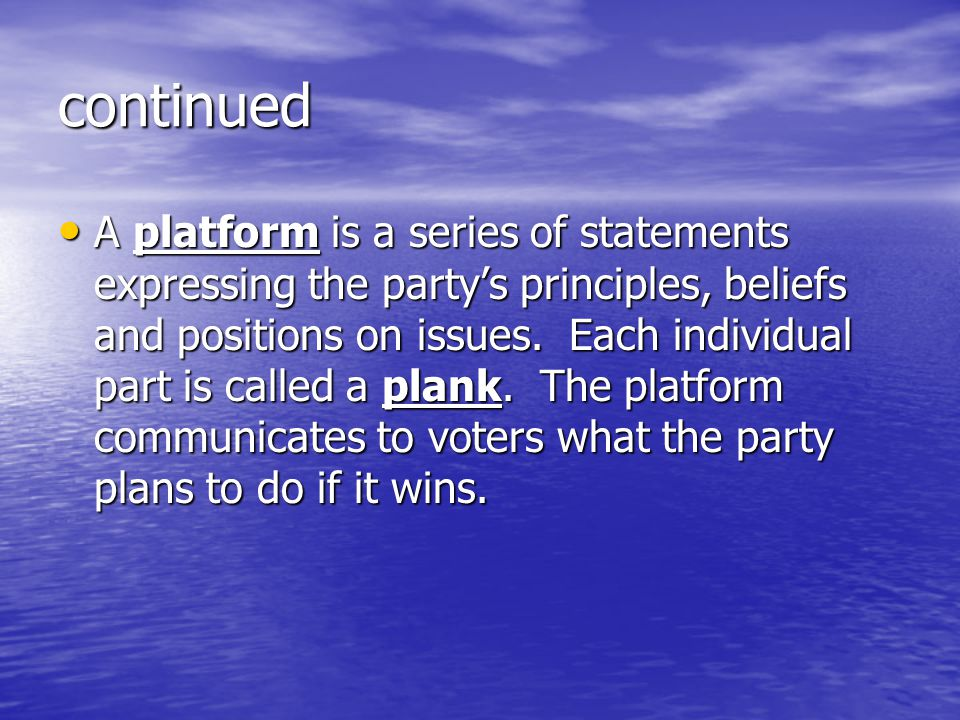continued A platform is a series of statements expressing the party's principles, beliefs and positions on issues. Each individual part is called a pl