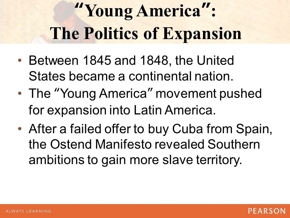 Young America : The Politics of Expansion Between 1845 and 1848, the United States became a continental nation.