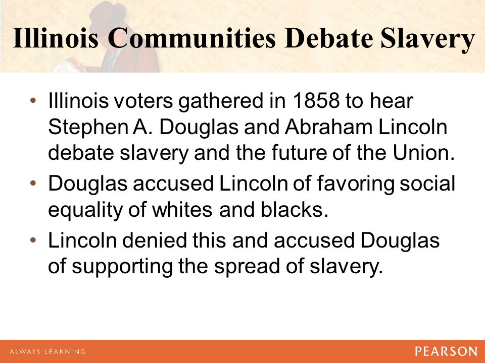 Illinois Communities Debate Slavery Illinois voters gathered in 1858 to hear Stephen A.