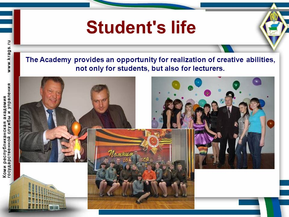 Student's life The Academy provides an opportunity for realization of creative abilities, not only for students, but also for lecturers.
