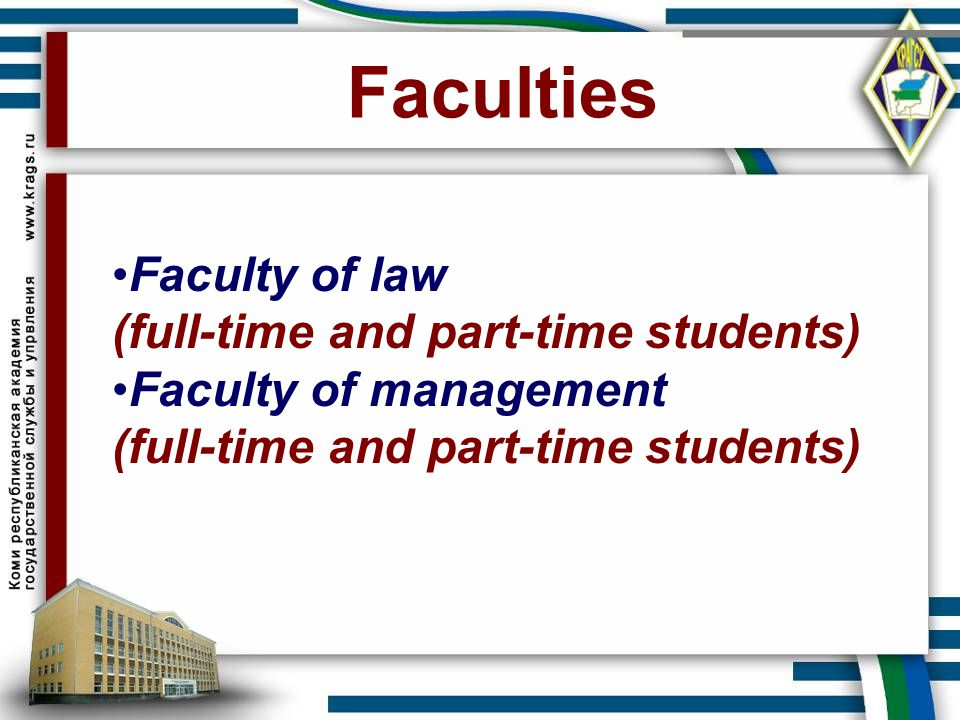 Faculties Faculty of law (full-time and part-time students) Faculty of management (full-time and part-time students)