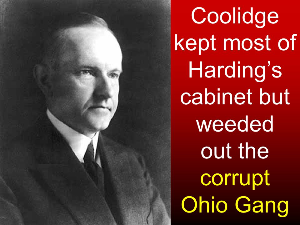 Coolidge kept most of Harding's cabinet but weeded out the corrupt Ohio Gang