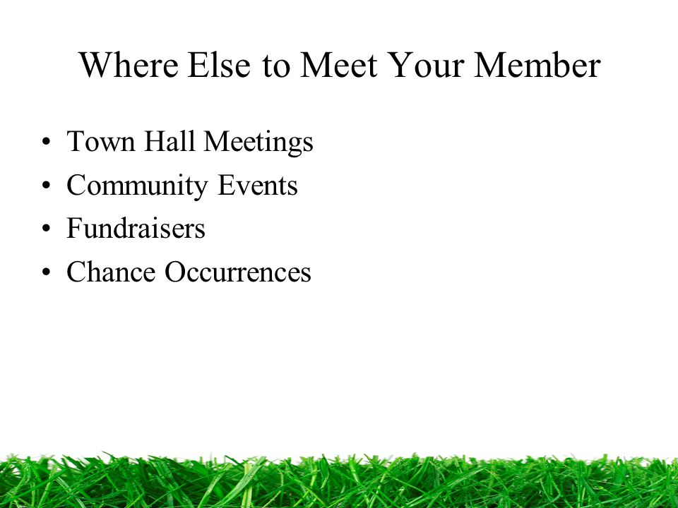 Where Else to Meet Your Member Town Hall Meetings Community Events Fundraisers Chance Occurrences