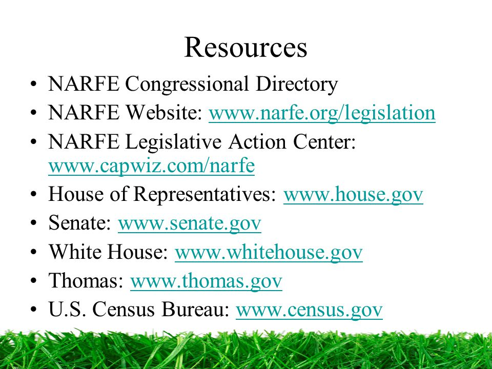 Resources NARFE Congressional Directory NARFE Website: www.narfe.org/legislationwww.narfe.org/legislation NARFE Legislative Action Center: www.capwiz.com/narfe www.capwiz.com/narfe House of Representatives: www.house.govwww.house.gov Senate: www.senate.govwww.senate.gov White House: www.whitehouse.govwww.whitehouse.gov Thomas: www.thomas.govwww.thomas.gov U.S.