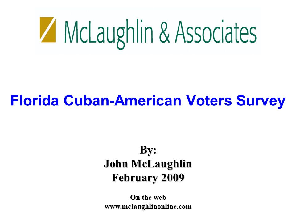 Florida Cuban-American Voters Survey McLaughlin & Associates www.mclaughlinonline.com Do you support or oppose the Cuban Adjustment Act, which treats all Cubans that arrive in the U.S.