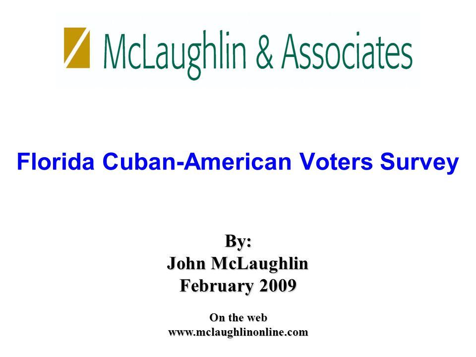 Florida Cuban-American Voters Survey McLaughlin & Associates www.mclaughlinonline.com 2 Presentation Outline 1.Methodology 2.Major Findings 3.Current U.S.